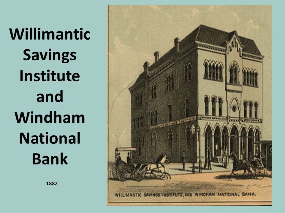 Willimantic Savings Institute and Windham National Bank 1882