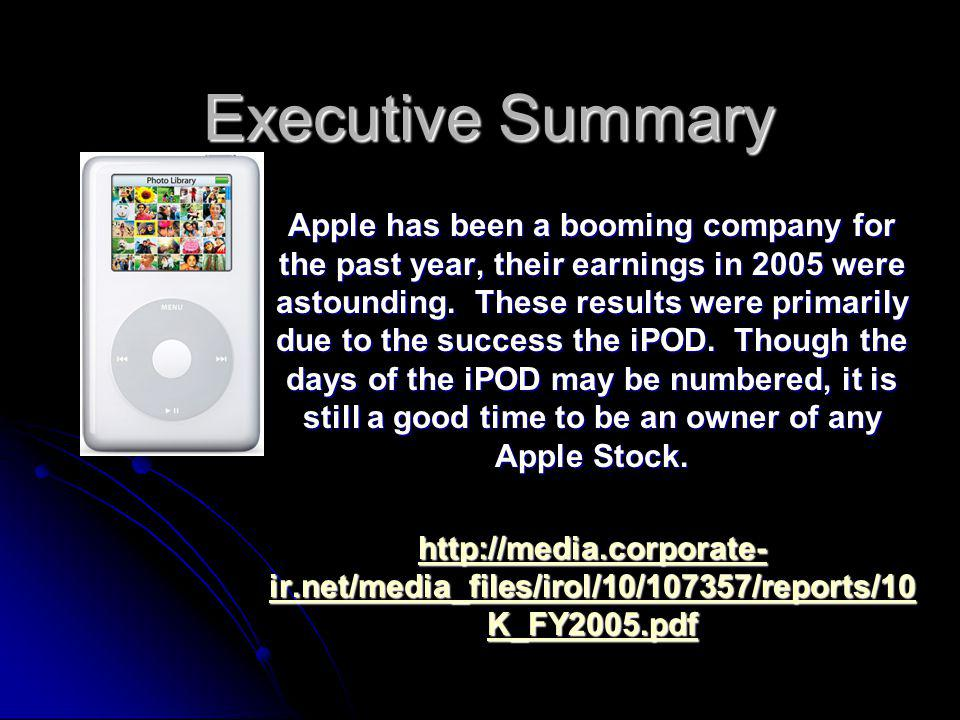 Executive Summary Apple has been a booming company for the past year, their earnings in 2005 were astounding.