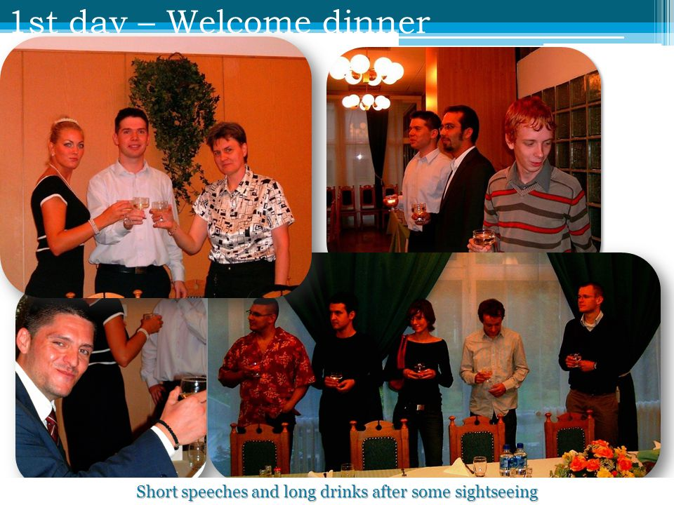 1st day – Welcome dinner Short speeches and long drinks after some sightseeing