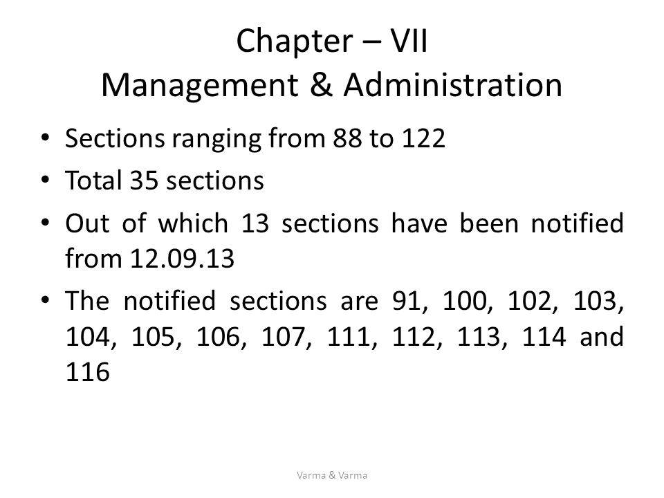 Chapter – VII Management & Administration Sections ranging from 88 to 122 Total 35 sections Out of which 13 sections have been notified from 12.09.13