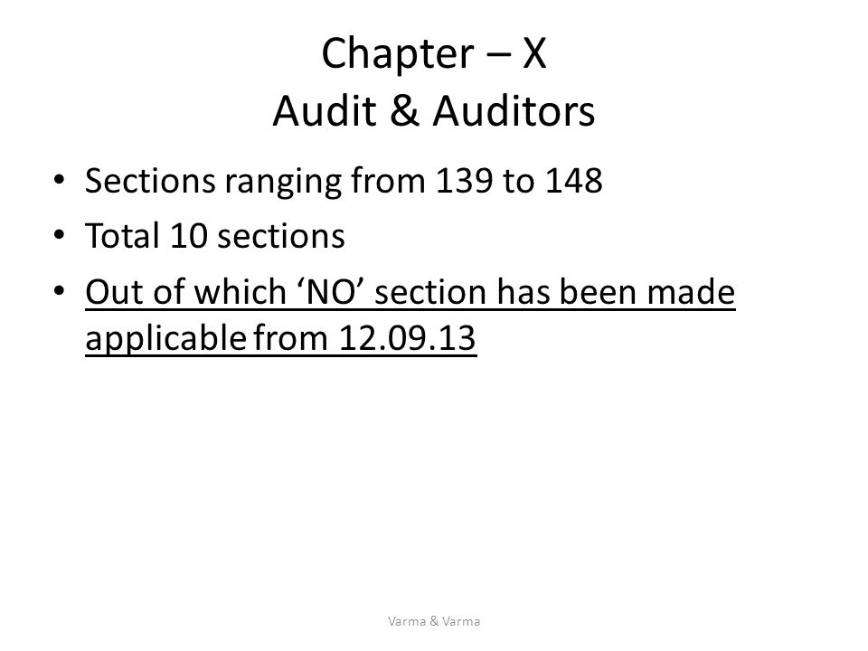 Chapter – X Audit & Auditors Sections ranging from 139 to 148 Total 10 sections Out of which 'NO' section has been made applicable from 12.09.13 Varma