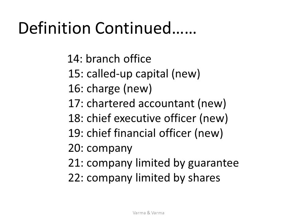 Definition Continued…… 14: branch office 15: called-up capital (new) 16: charge (new) 17: chartered accountant (new) 18: chief executive officer (new)
