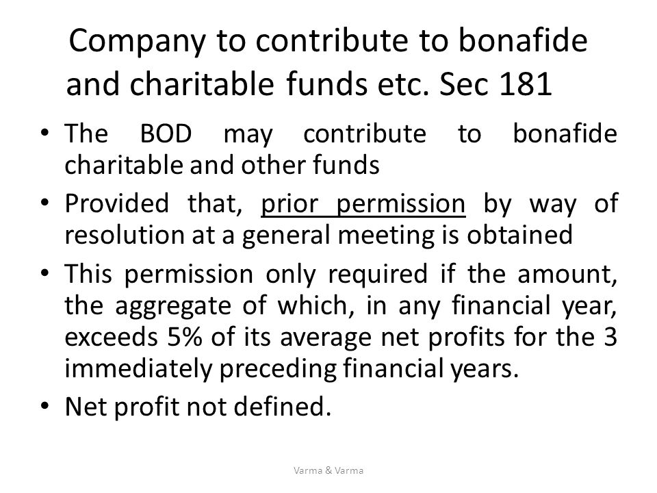 Company to contribute to bonafide and charitable funds etc. Sec 181 The BOD may contribute to bonafide charitable and other funds Provided that, prior