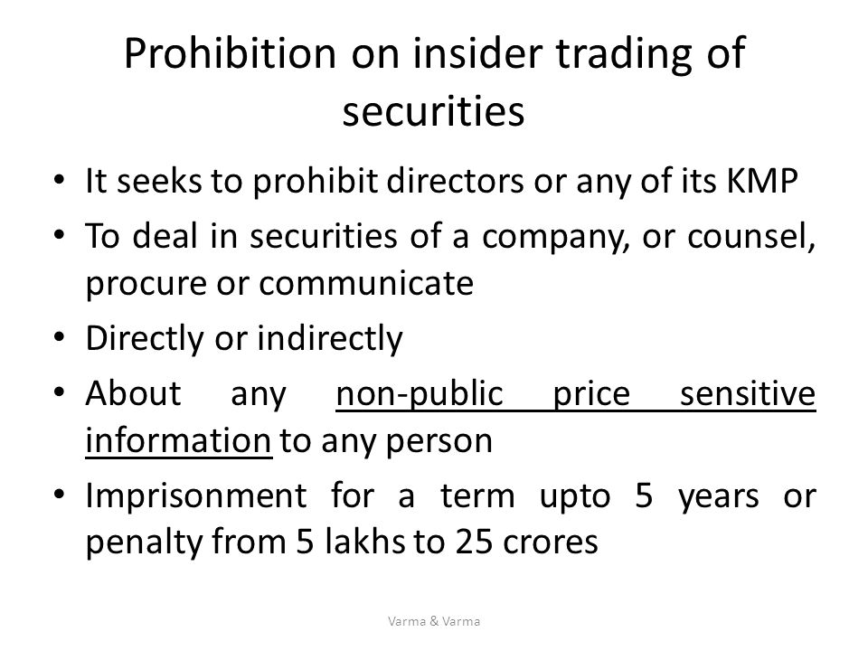 Prohibition on insider trading of securities It seeks to prohibit directors or any of its KMP To deal in securities of a company, or counsel, procure