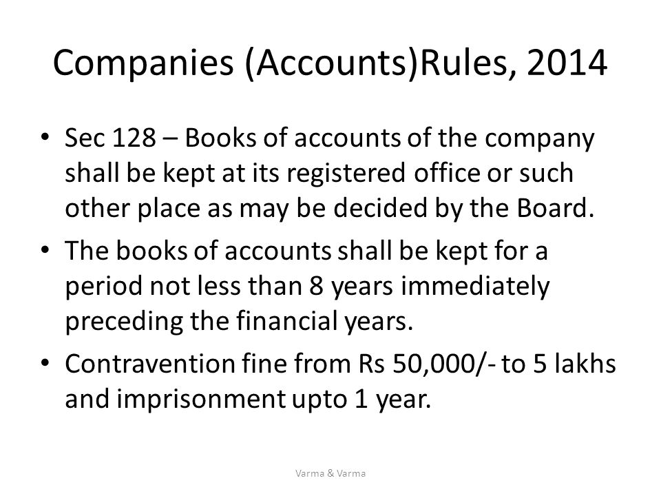 Companies (Accounts)Rules, 2014 Sec 128 – Books of accounts of the company shall be kept at its registered office or such other place as may be decide