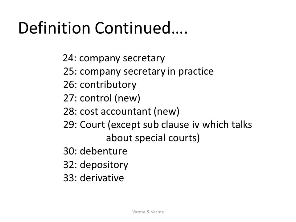 Definition Continued…. 24: company secretary 25: company secretary in practice 26: contributory 27: control (new) 28: cost accountant (new) 29: Court