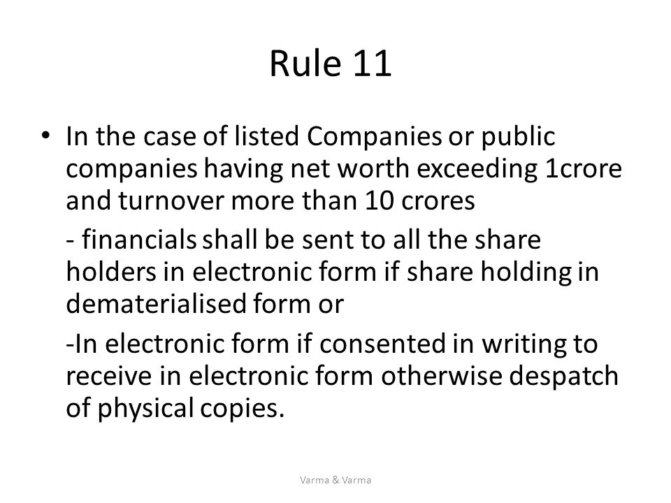 Rule 11 In the case of listed Companies or public companies having net worth exceeding 1crore and turnover more than 10 crores - financials shall be s