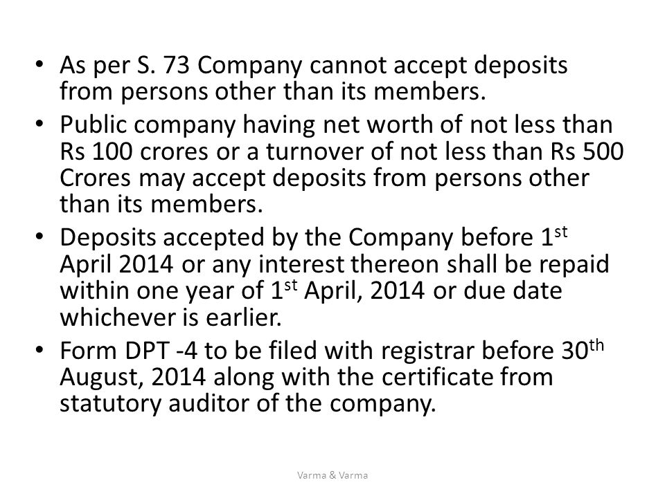 As per S. 73 Company cannot accept deposits from persons other than its members. Public company having net worth of not less than Rs 100 crores or a t
