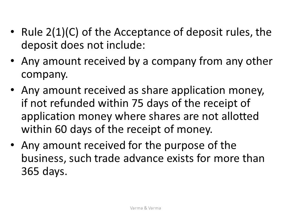 Rule 2(1)(C) of the Acceptance of deposit rules, the deposit does not include: Any amount received by a company from any other company. Any amount rec