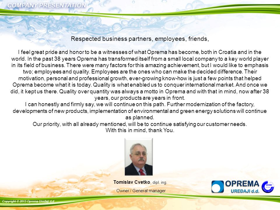 Respected business partners, employees, friends, I feel great pride and honor to be a witnesses of what Oprema has become, both in Croatia and in the