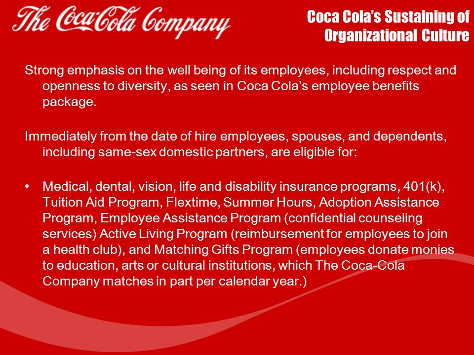 Coca Cola's Sustaining of Organizational Culture Employment Practices The selection criteria - Identify and hire individuals who have knowledge, skill