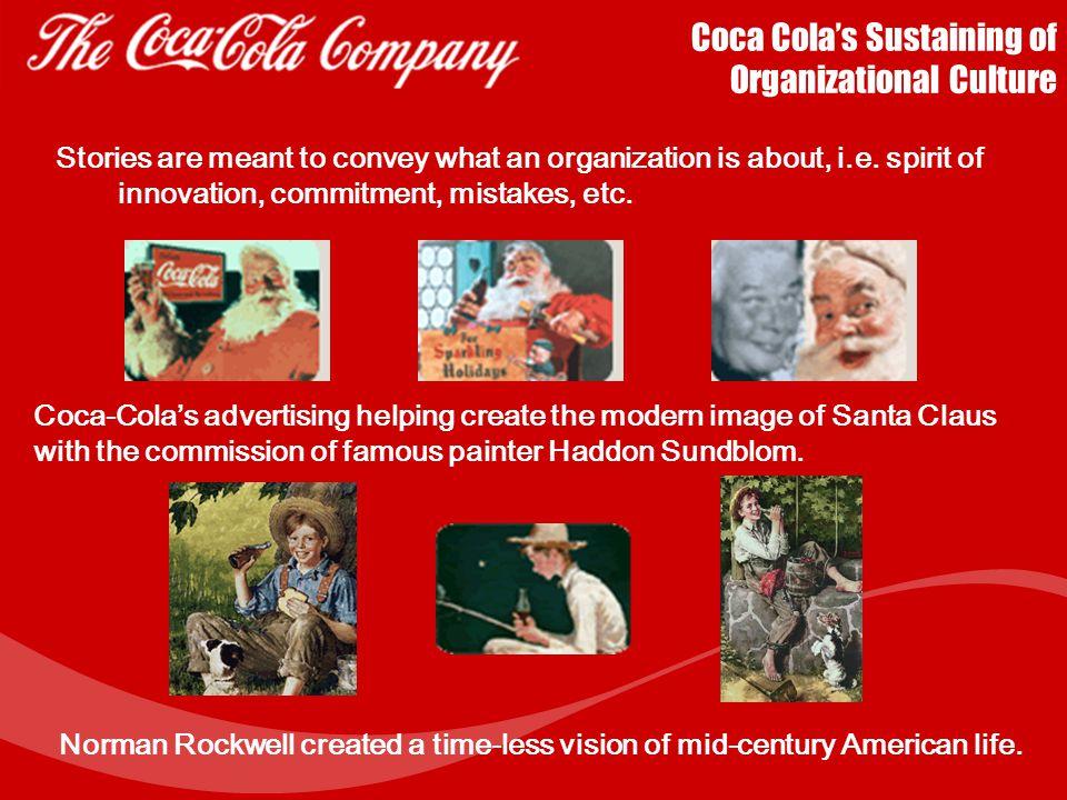 Coca Cola's Sustaining of Organizational Culture Top management behavior (Senior executives' behavior filter down to the organization) Socialization (