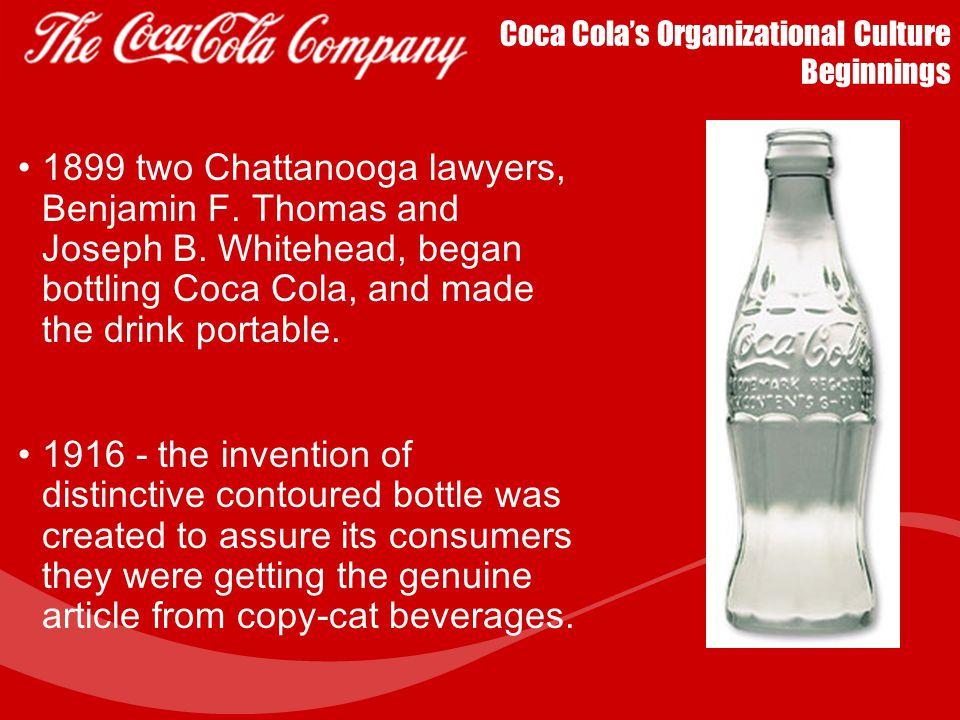 Coca Cola's Organizational Culture Beginnings In 1886 - Atlanta, GA, pharmacist John Pemberton, searching for a quick cure for headaches creates a car
