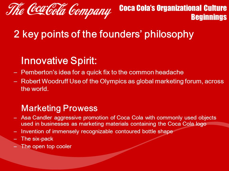 Coca Cola's Organizational Culture Beginnings In 1923, Ernest Woodruff purchased the company from Asa Candler. His son Robert Woodruff, was a marketin