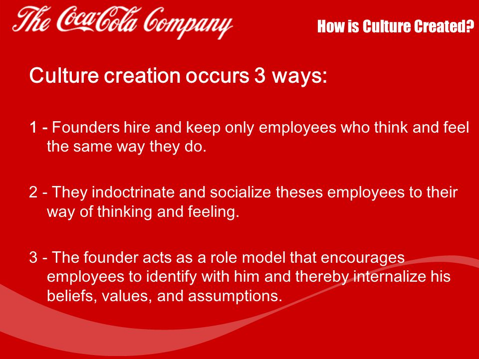 Coca Cola's Organizational Culture Beginnings 2 key points of the founders' philosophy Innovative Spirit: –Pemberton's idea for a quick fix to the com