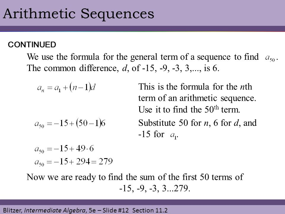 Blitzer, Intermediate Algebra, 5e – Slide #12 Section 11.2 Arithmetic Sequences We use the formula for the general term of a sequence to find.