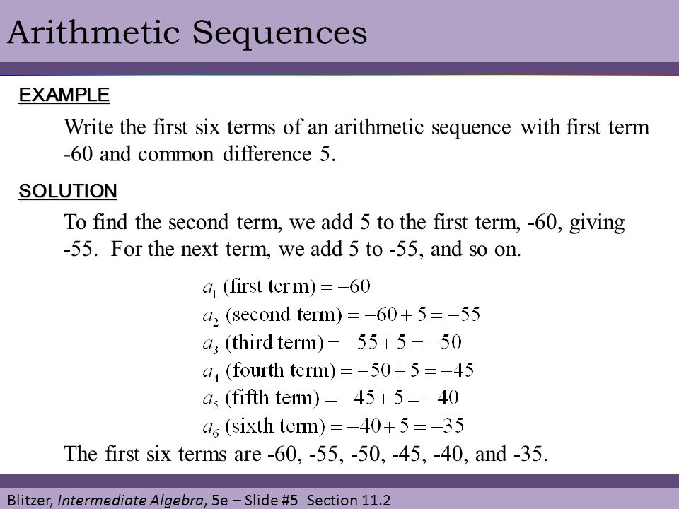 Blitzer, Intermediate Algebra, 5e – Slide #6 Section 11.2 Arithmetic Sequences General Term of an Arithmetic Sequence The nth term (the general term) of an arithmetic sequence with first term and common difference d is