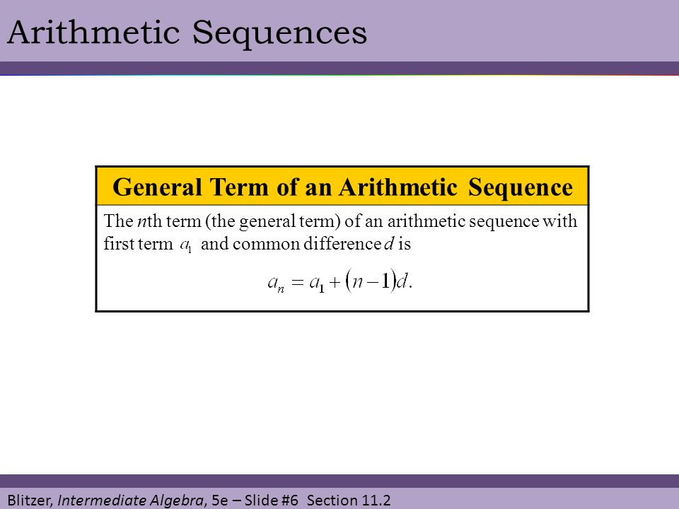 Blitzer, Intermediate Algebra, 5e – Slide #17 Section 11.2 Arithmetic Sequences in Application So we now need only determine and then we can find the sum of all the seats.