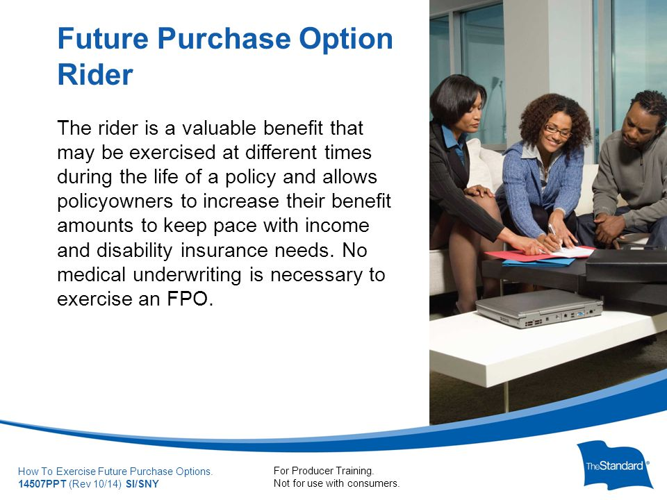 © 2010 Standard Insur SI/SNYe Company How To Exercise Future Purchase Options.