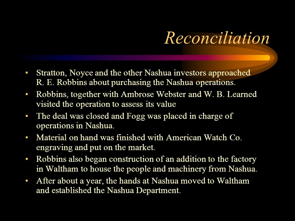 Reconciliation Stratton, Noyce and the other Nashua investors approached R. E. Robbins about purchasing the Nashua operations. Robbins, together with
