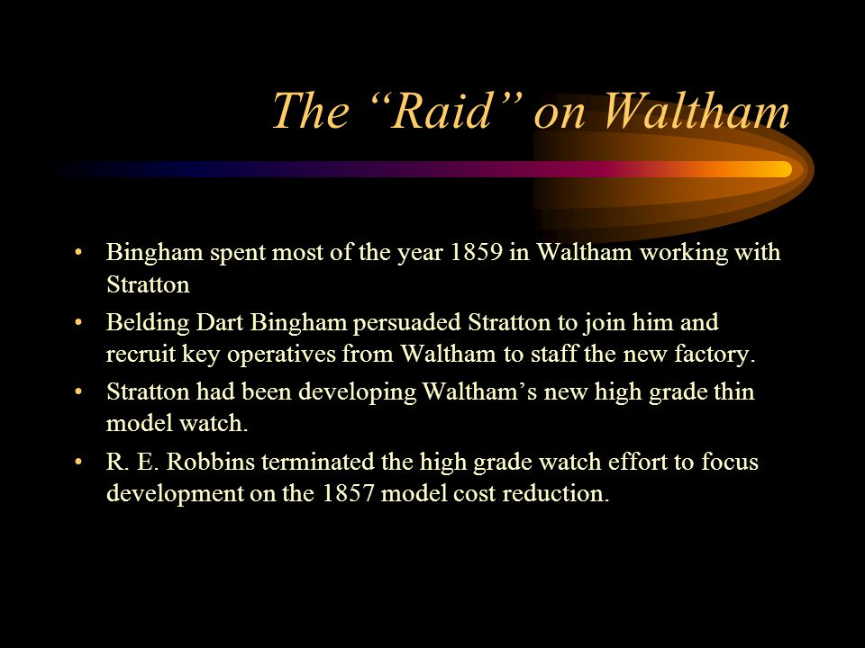 """The """"Raid"""" on Waltham Bingham spent most of the year 1859 in Waltham working with Stratton Belding Dart Bingham persuaded Stratton to join him and rec"""