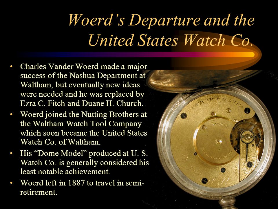 Woerd's Departure and the United States Watch Co. Charles Vander Woerd made a major success of the Nashua Department at Waltham, but eventually new id