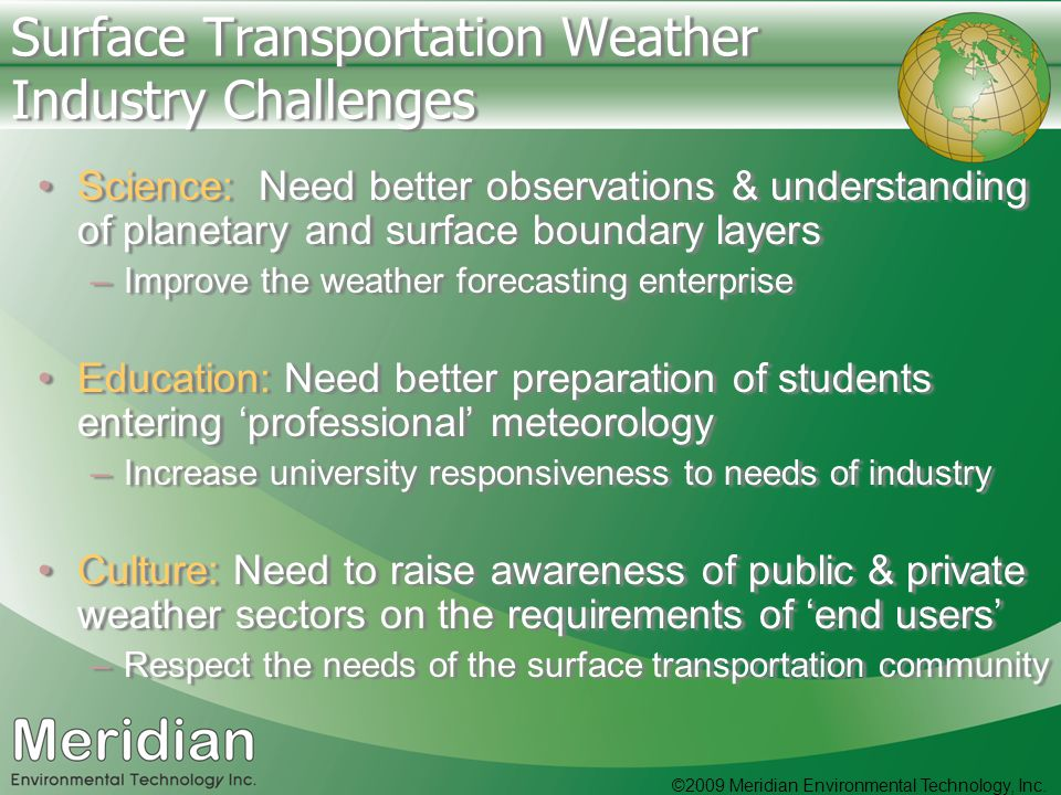 ©2009 Meridian Environmental Technology, Inc. Surface Transportation Weather Industry Challenges Science: Need better observations & understanding of