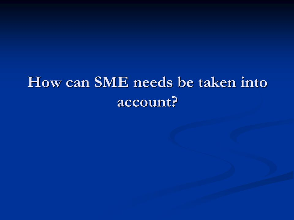 How can SME needs be taken into account