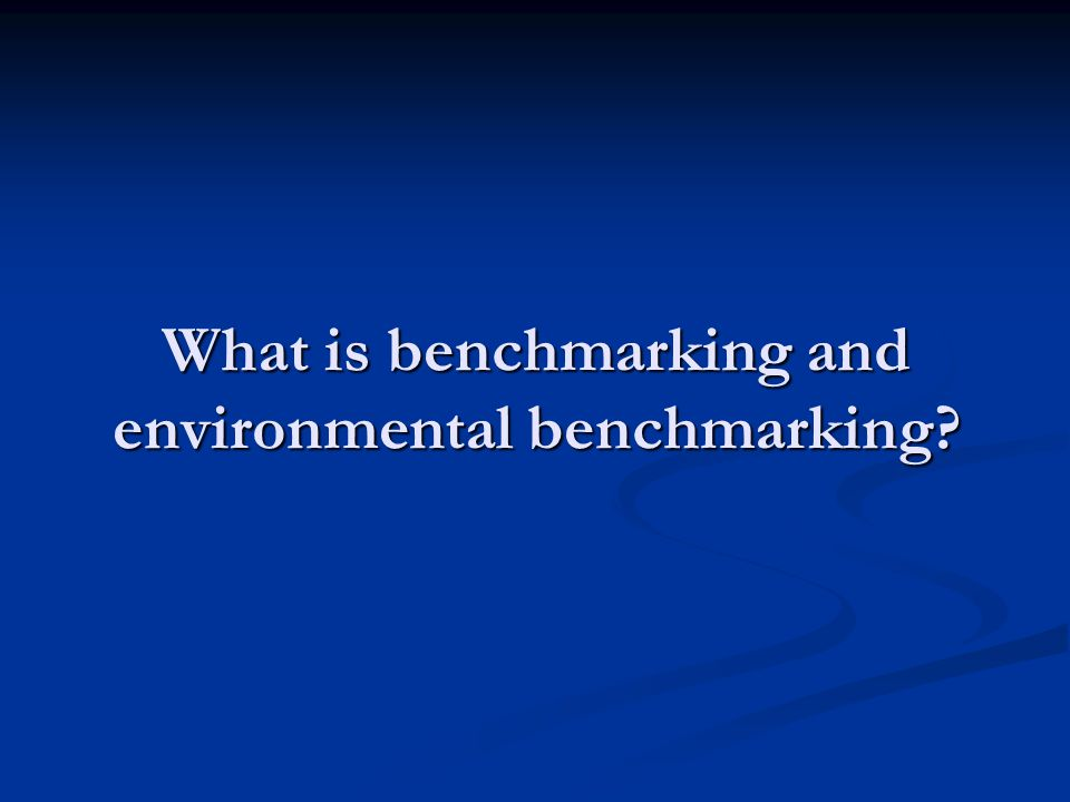 What is benchmarking and environmental benchmarking