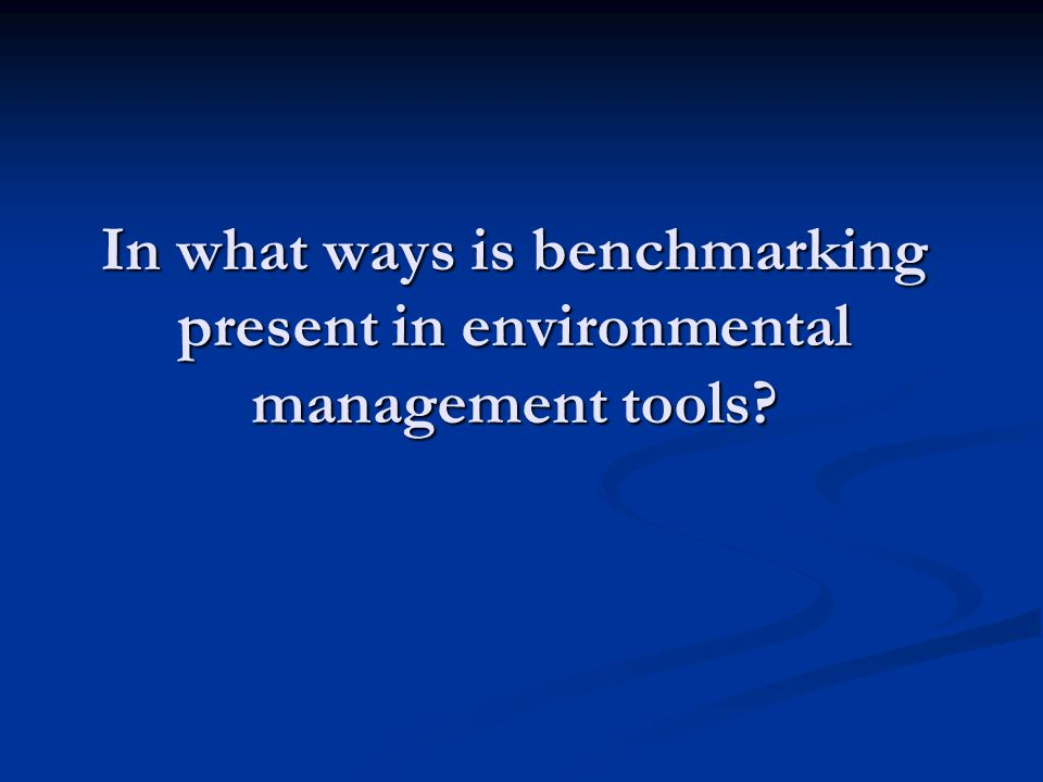 In what ways is benchmarking present in environmental management tools