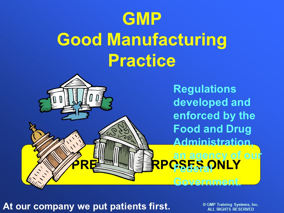 At our company we put patients first. © GMP Training Systems, Inc.