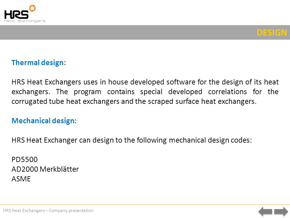 HRS Heat Exchangers – Company presentation DESIGN Thermal design: HRS Heat Exchangers uses in house developed software for the design of its heat exchangers.