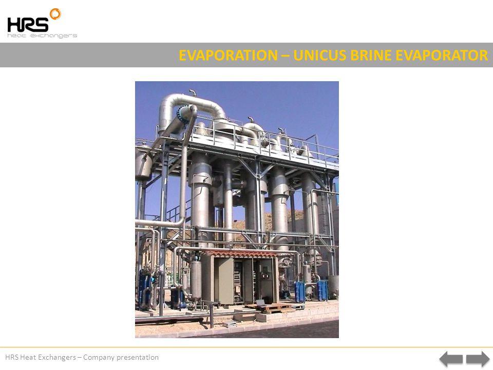 HRS Heat Exchangers – Company presentation EVAPORATION – UNICUS BRINE EVAPORATOR