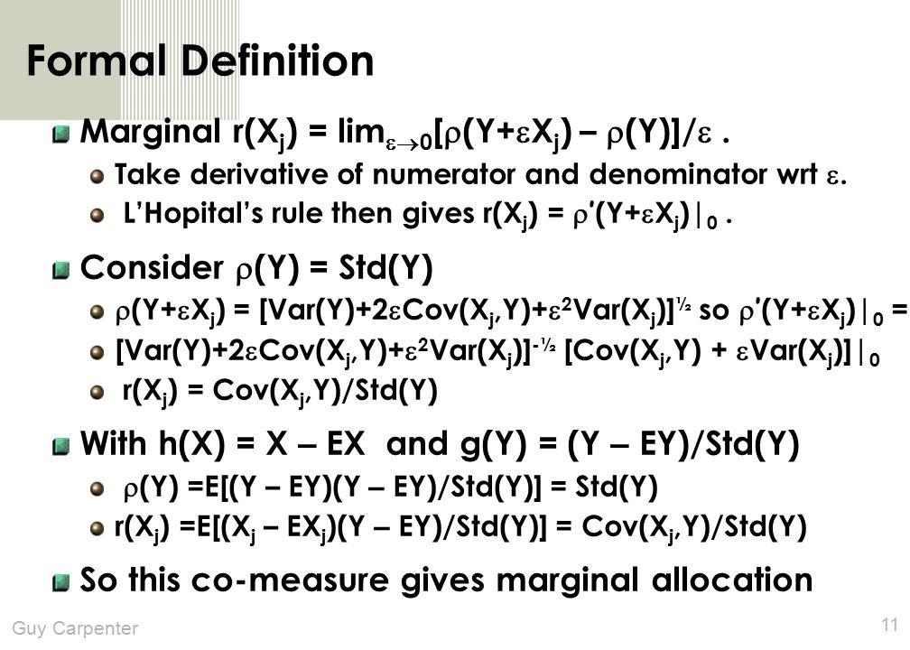Guy Carpenter 11 Formal Definition Marginal r(X j ) = lim  0 [  (Y+  X j ) –  (Y)]/ .