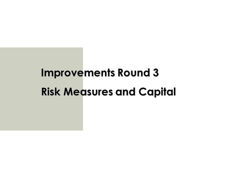 Improvements Round 3 Risk Measures and Capital