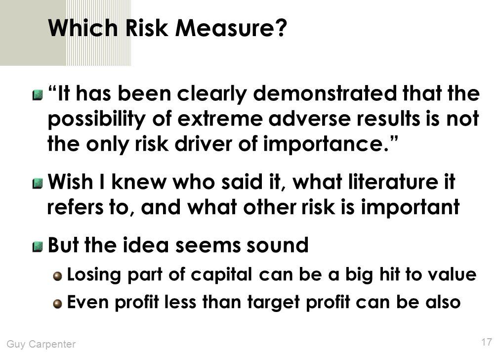 Guy Carpenter 17 Which Risk Measure.