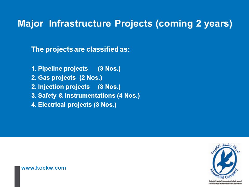 www.kockw.com The projects are classified as: 1. Pipeline projects (3 Nos.) 2. Gas projects (2 Nos.) 2. Injection projects (3 Nos.) 3. Safety & Instru