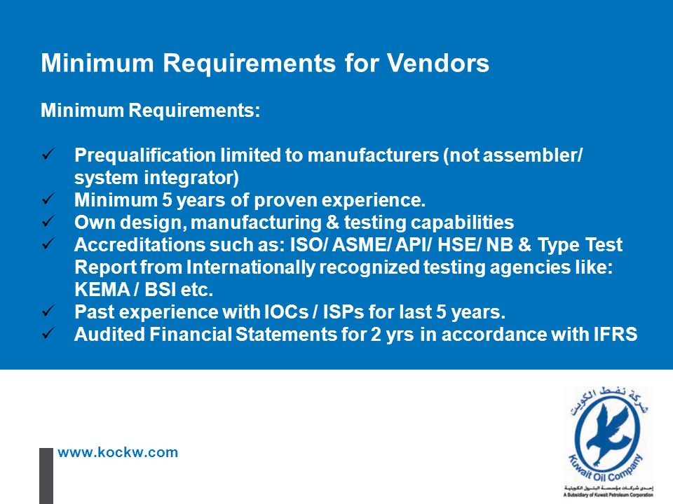 www.kockw.com Minimum Requirements: Prequalification limited to manufacturers (not assembler/ system integrator) Minimum 5 years of proven experience.