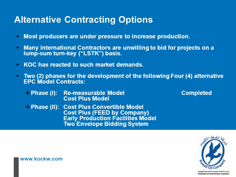 www.kockw.com  Most producers are under pressure to increase production.  Many international Contractors are unwilling to bid for projects on a lump