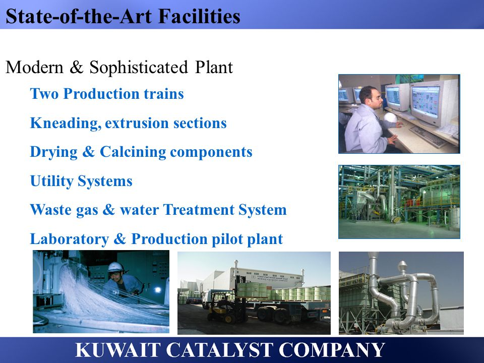 State-of-the-Art Facilities Modern & Sophisticated Plant Two Production trains Kneading, extrusion sections Drying & Calcining components Utility Syst