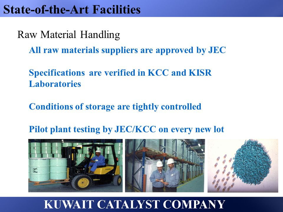 State-of-the-Art Facilities Raw Material Handling All raw materials suppliers are approved by JEC Specifications are verified in KCC and KISR Laborato
