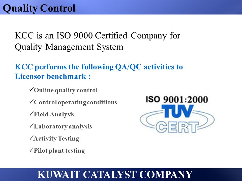 Quality Control KCC is an ISO 9000 Certified Company for Quality Management System KCC performs the following QA/QC activities to Licensor benchmark :