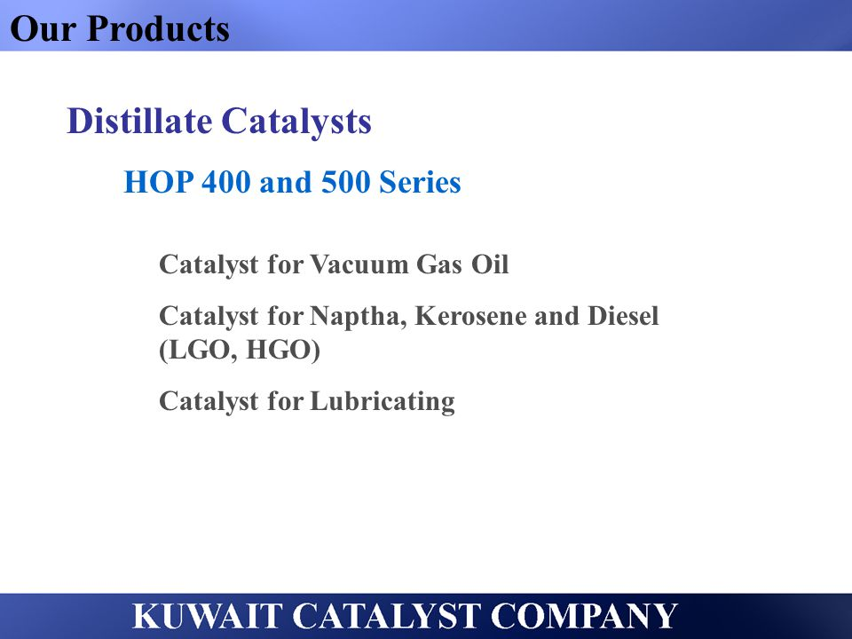 Our Products Distillate Catalysts HOP 400 and 500 Series Catalyst for Vacuum Gas Oil Catalyst for Naptha, Kerosene and Diesel (LGO, HGO) Catalyst for