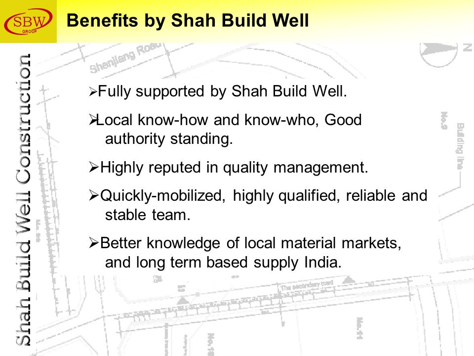  Fully supported by Shah Build Well.  Local know-how and know-who, Good authority standing.