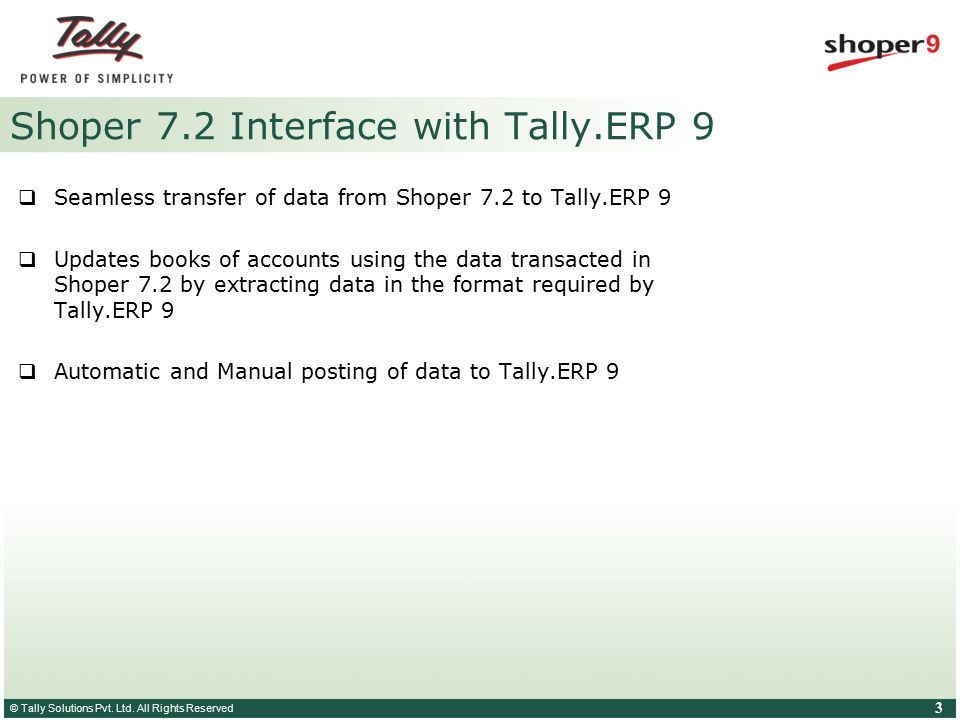 © Tally Solutions Pvt. Ltd. All Rights Reserved 3 Shoper 7.2 Interface with Tally.ERP 9  Seamless transfer of data from Shoper 7.2 to Tally.ERP 9  U