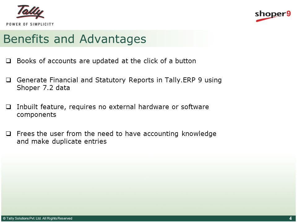 © Tally Solutions Pvt. Ltd. All Rights Reserved 4 Benefits and Advantages  Books of accounts are updated at the click of a button  Generate Financia
