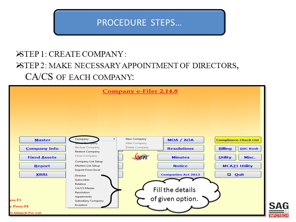 PROCEDURE STEPS…  STEP 1: CREATE COMPANY :  STEP 2: MAKE NECESSARY APPOINTMENT OF DIRECTORS, CA/CS OF EACH COMPANY : Fill the details of given option.