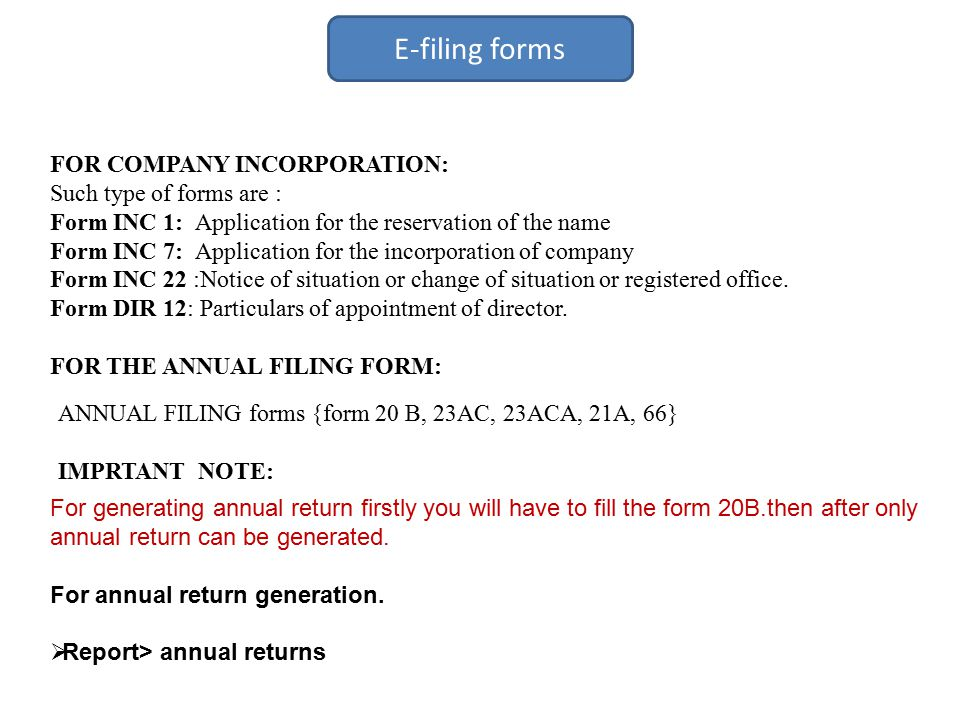 E-filing forms FOR COMPANY INCORPORATION: Such type of forms are : Form INC 1: Application for the reservation of the name Form INC 7: Application for the incorporation of company Form INC 22 :Notice of situation or change of situation or registered office.