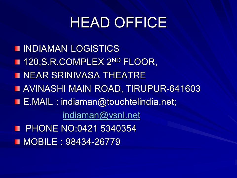 HEAD OFFICE INDIAMAN LOGISTICS 120,S.R.COMPLEX 2 ND FLOOR, NEAR SRINIVASA THEATRE AVINASHI MAIN ROAD, TIRUPUR-641603 E.MAIL : indiaman@touchtelindia.n