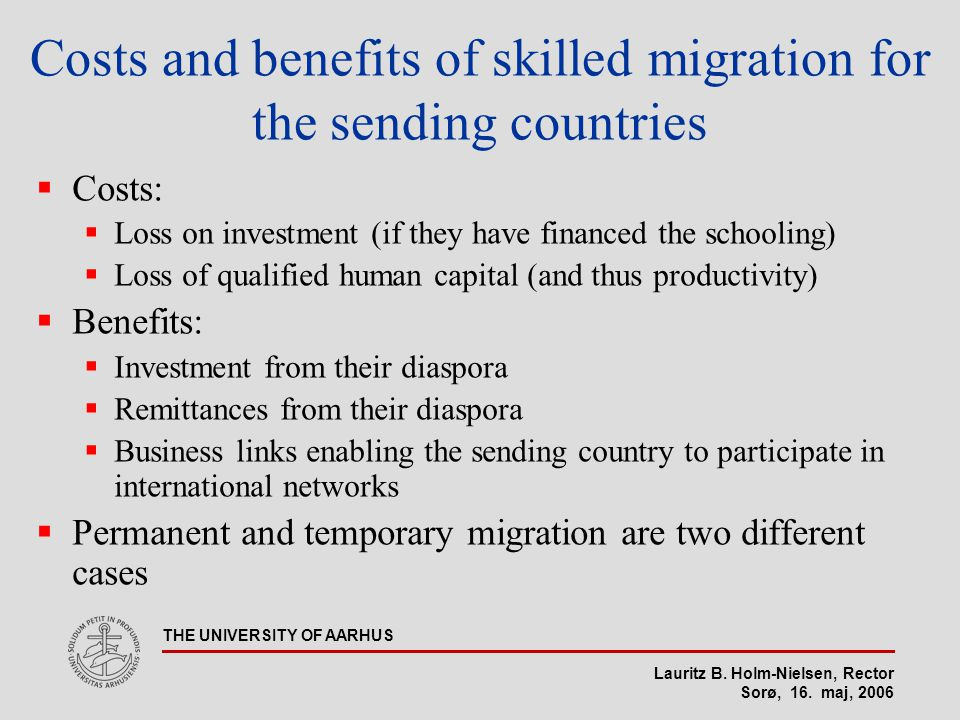 Lauritz B. Holm-Nielsen, Rector Sorø, 16. maj, 2006 THE UNIVERSITY OF AARHUS Costs and benefits of skilled migration for the sending countries  Costs